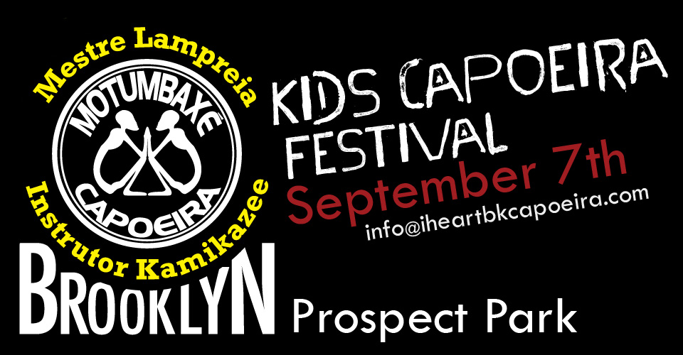 KIDS CAPOEIRA FESTIVAL         September 7th, Prospect Park